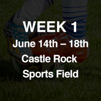 WEEK 1: June 14 - June 18 at Castle Rock Sports Field