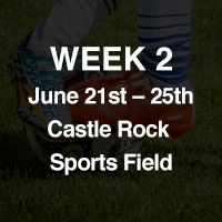 WEEK 2: June 21 - June 25 at Castle Rock Sports Field