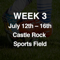 WEEK 3: July 12 - July 16 at Castle Rock Sports Field