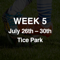 WEEK 5: July 25 - July 30 at Tice Park